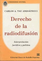 TAU ANZOÁTEGUI, CARLOS A.: Derecho de la radiodifusión