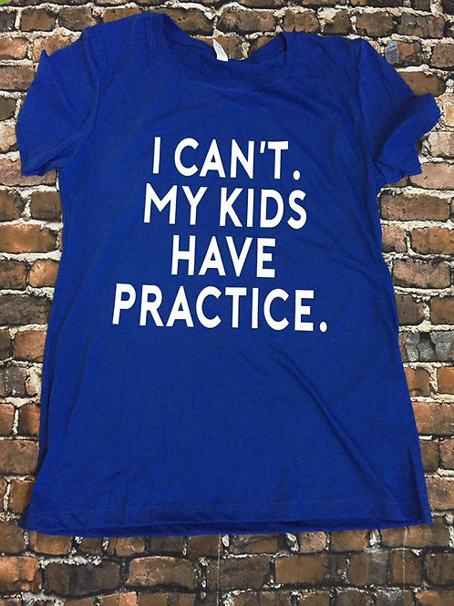 I can't my kids have practice t-shirt