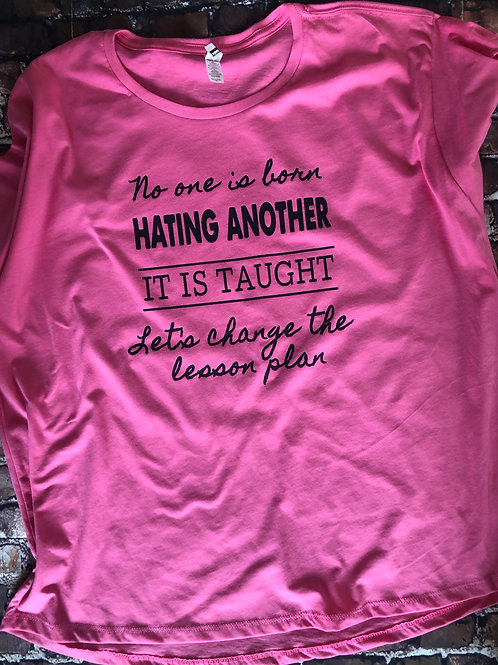 No One Is Born Hating Shirt