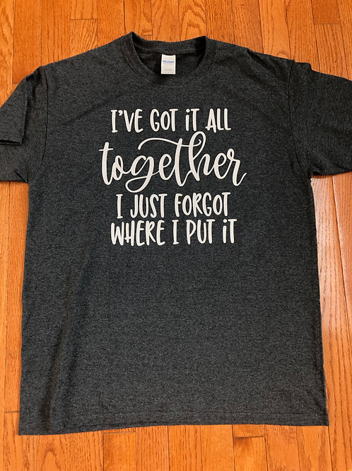 I've got it all together shirt