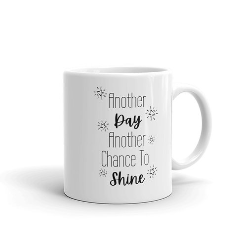 Another Day, Another Chance to Shine 11oz Mug