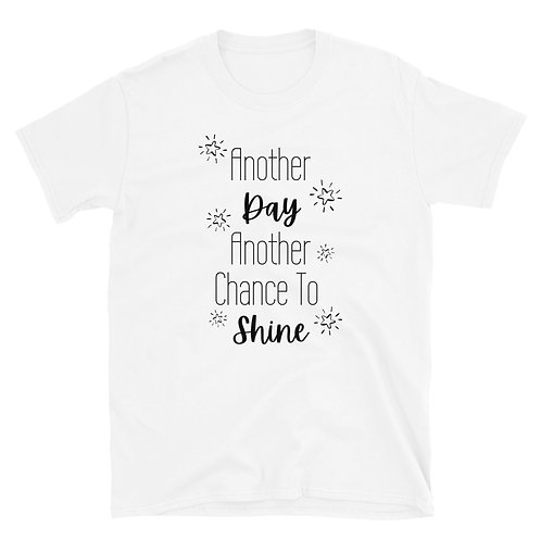 Another Day, Another Chance to Shine Short-Sleeve Unisex T-Shirt