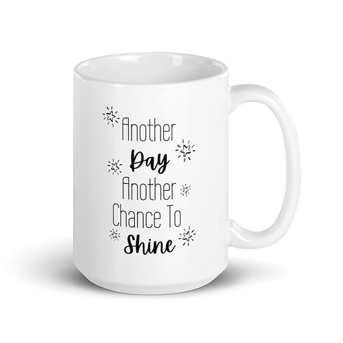 Another Day, Another Chance to Shine 15oz Mug
