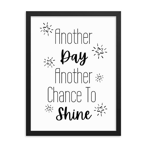 Another Day, Another Chance to Shine Framed Print