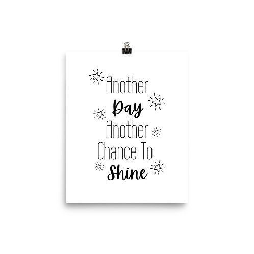 Another Day, Another Chance to Shine Print