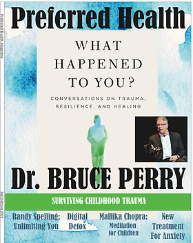 DrBrucePerry, What Happened to you?, Oprah Book, Childhood trauma, Surviving Childhood trauma, PHM, Preferred Health Magazine, Patient Preferred Physician