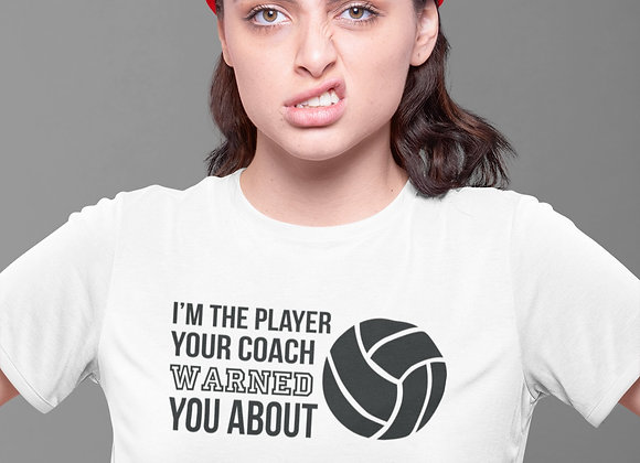 I'm The Player Your Coach Warned You About-Volleyball