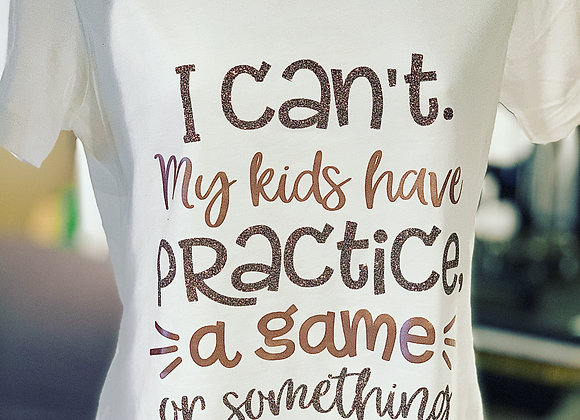 I Can't My Kids have Practice, a Game or Something