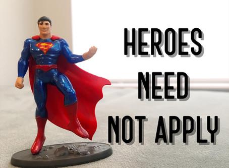 Heroes Need Not Apply