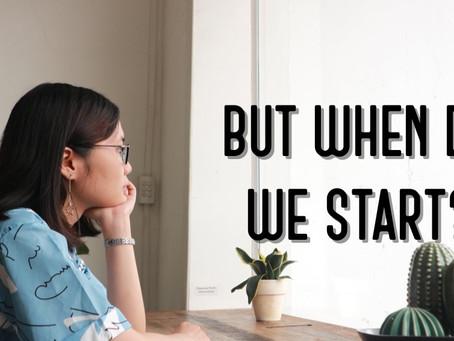 But When Do We Start?