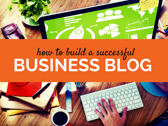 How To Build a Successful Business Blog