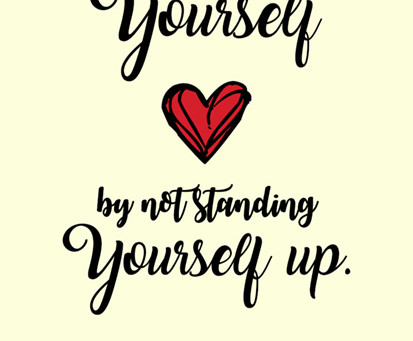 Stand Up For Yourself (By Not Standing Yourself Up)