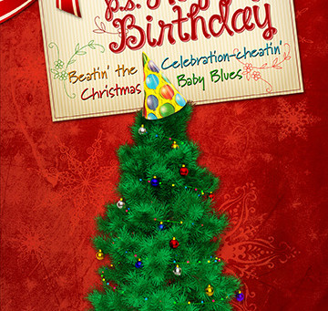 """P.S. Happy Birthday"": Beatin' the Celebration-cheatin' Christmas Birthday Blues"