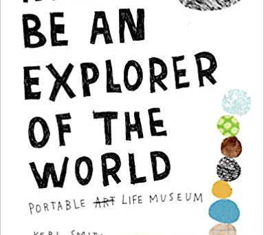 How to Be an Explorer of the World: Portable Art Life Museum by Keri Smith