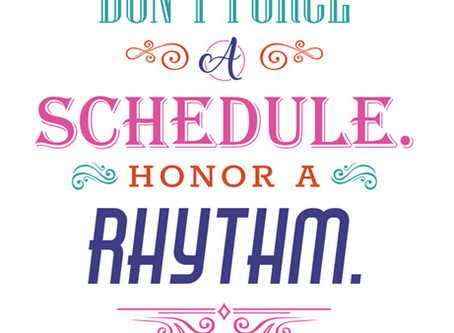 Don't Force a Schedule, Honor a Rhythm