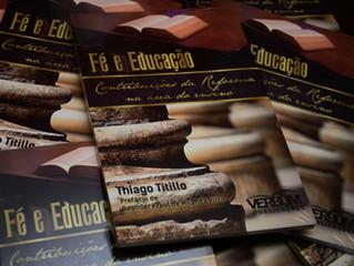 """CONSIDERAÇÕES   SOBRE   O   LIVRO   """"FÉ   E   EDUCAÇÃO:   CONTRIBUIÇÕES   DA REFORMA NA ÁREA DO ENSI"""