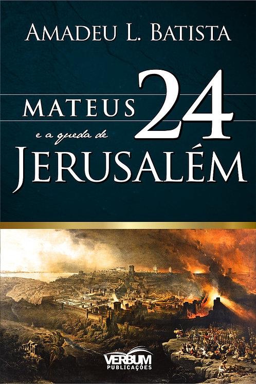 MATEUS 24 E A QUEDA DE JERUSALÉM