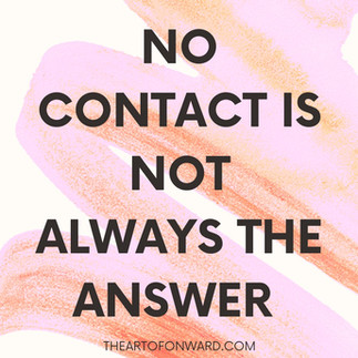 Why No Contact is not Always the Answer