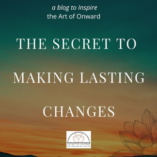 The Secret to Making Lasting Changes