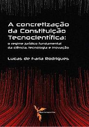 A Concretização da Constituição Tecnocientífica: o regime jurídico fundamental da ciência, tecnologia e inovação