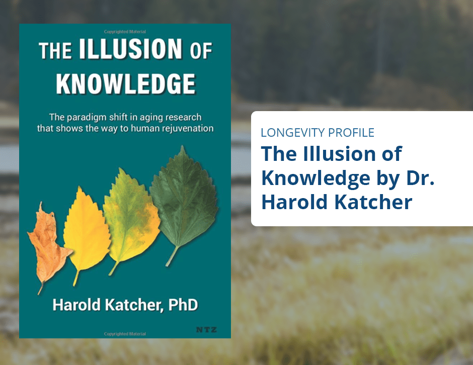 Longevity Profile: The Illusion of Knowledge by Harold Katcher