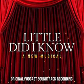 Little Did I Know Musical Podcast