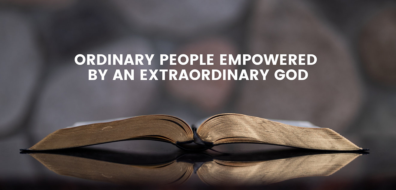 ORDINARY PEOPLE EMPOWERED BY AN EXTRAORD