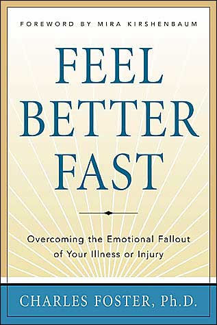 Feel Better Fast: Overcoming the Emotional Fallout of Your Illness or Injury.
