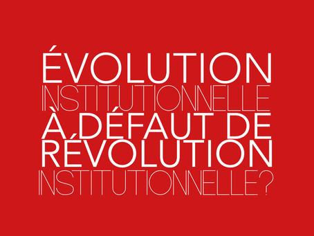 Évolution institutionnelle à défaut de révolution institutionnelle ?