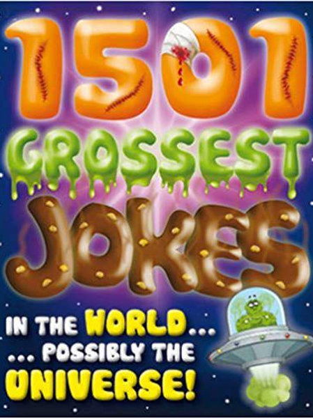 1501 Grossest Jokes in the world possibly in the Universe!