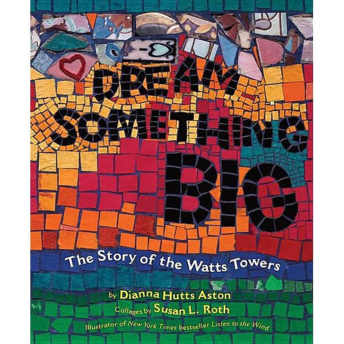 """Dream Something Big - """"The Story of the Watts Towers"""""""