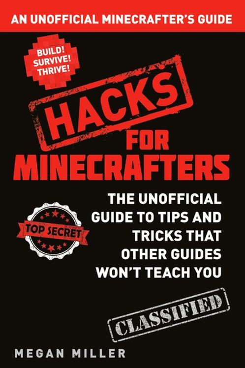 Hacks for Minecrafters - An Unofficial Minecrafters' Guide