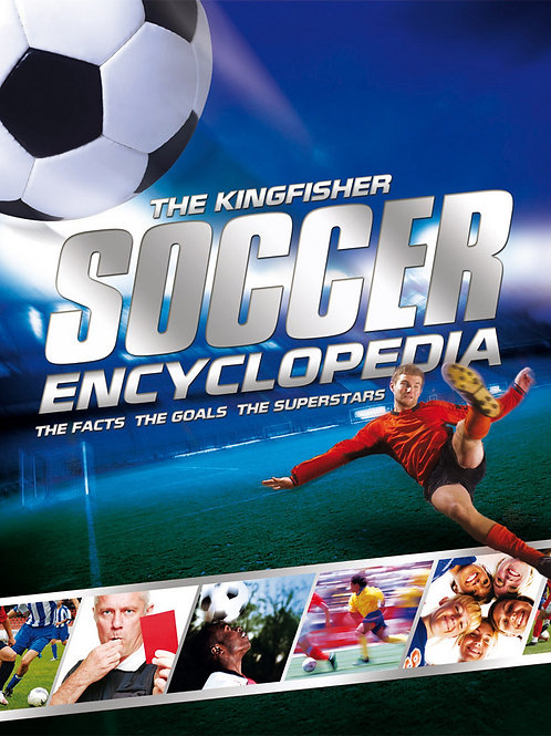 The Kingfisher Soccer Encylopedia - The Facts. The Goals. The Superstars
