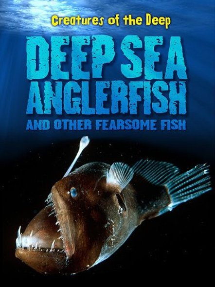 Creatures of the Deep - Deep-Sea Anglerfish and other Fearsome Fish
