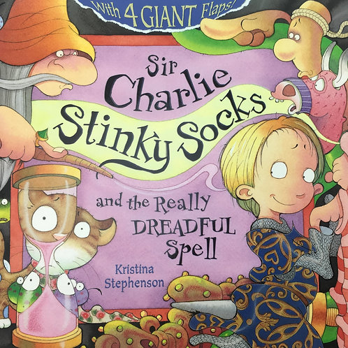 Sir Charlie Stinky Socks and the Really Dreadful Spell (with 4 Giant Flaps!)