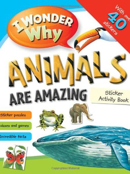 I Wonder Why Animals are Amazing (Sticker Activity Book)