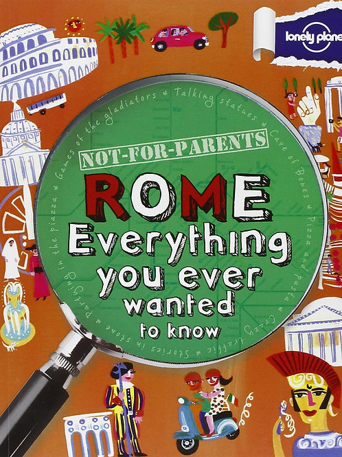 "Not-for-Parents ""Rome Everything You ever Wanted to know"""