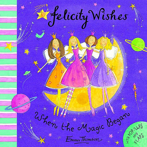 Felicity Wishes - When the Magic Began (with Pop-Ups and Flaps)