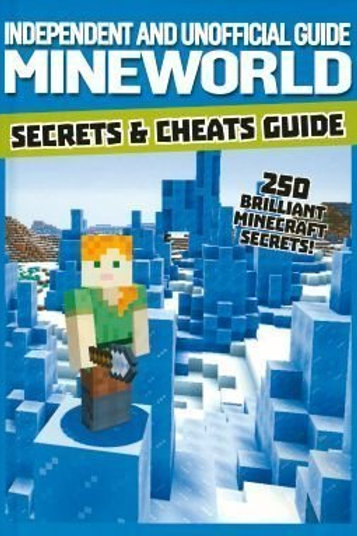 Independent and Unofficial Guide Mineworld - Secrets & Cheats Guide