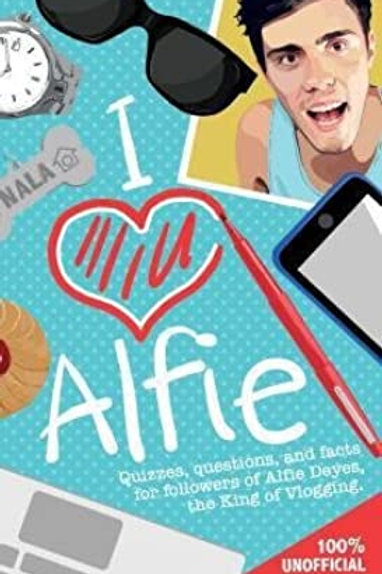 I Love Alfie (Quizzes, Questions and Facts for followers of Alfie Deyes)