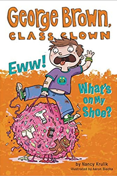 "George Brown, Class Clown - ""Eww! What's on my Shoe?"""