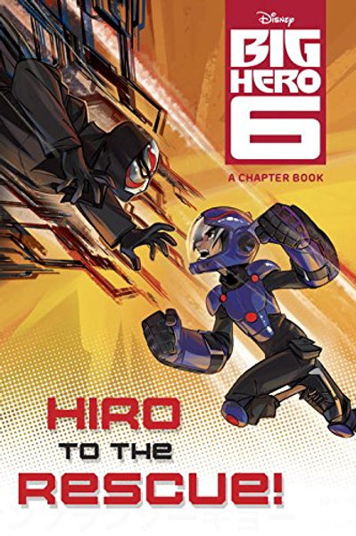Big Hero 6 - Hiro to the Rescue! (A Chapter Book)