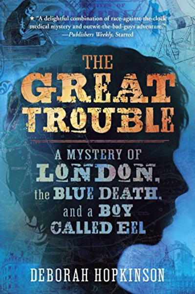 Thre Great Trouble - A Mystery of London the blue Death and A Boy Called Eel