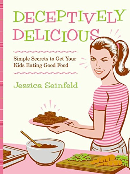 Deceptively Delicious! (Simple Secrets to Get Your Kids Eating Good Food)