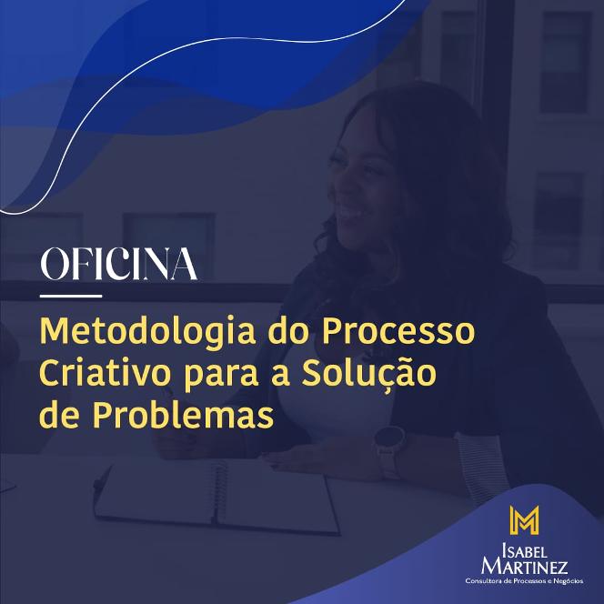 OFICINA DE METODOLOGIA DO PROCESSO CRIATIVO PARA RESOLUÇÃO DE PROBLEMAS