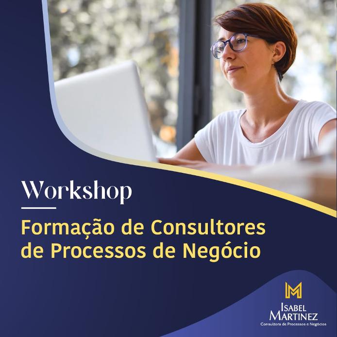 WORKSHOP FORMAÇÃO DE PROFISSIONAIS E CONSULTORES DE PROCESSOS DE NEGÓCIO