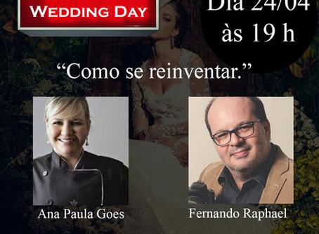 """Live Wedding Day com Fernando Raphael & a personal chef Ana Paula Goes, Tema: """"Como se reinventar."""""""