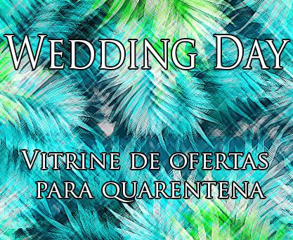 Vitrine de ofertas Wedding day, durante a quarentena, para noivas, debutantes, festas & eventos.