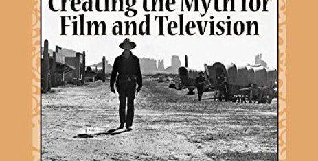 The Westerns, Creating the Myth for Film and Television