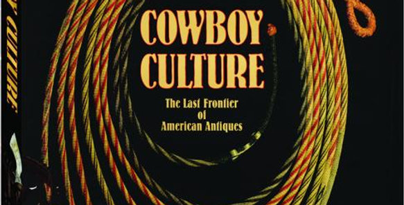 Cowboy Culture: The Last Frontier of American Antiques
